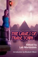 The Ladies of Trade Town, Edited by Lee Martindale